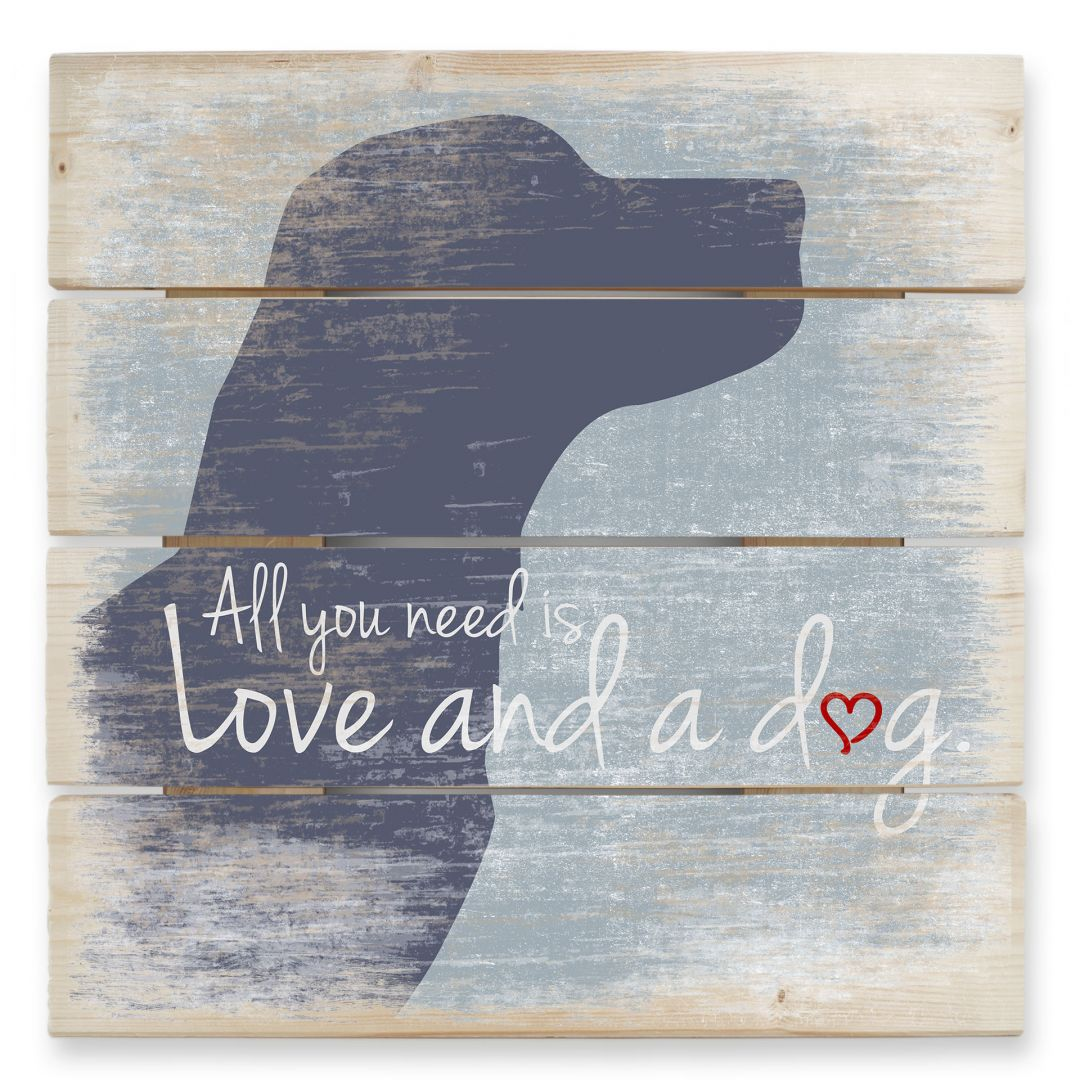 Holzbild All you need is Love and a Dog