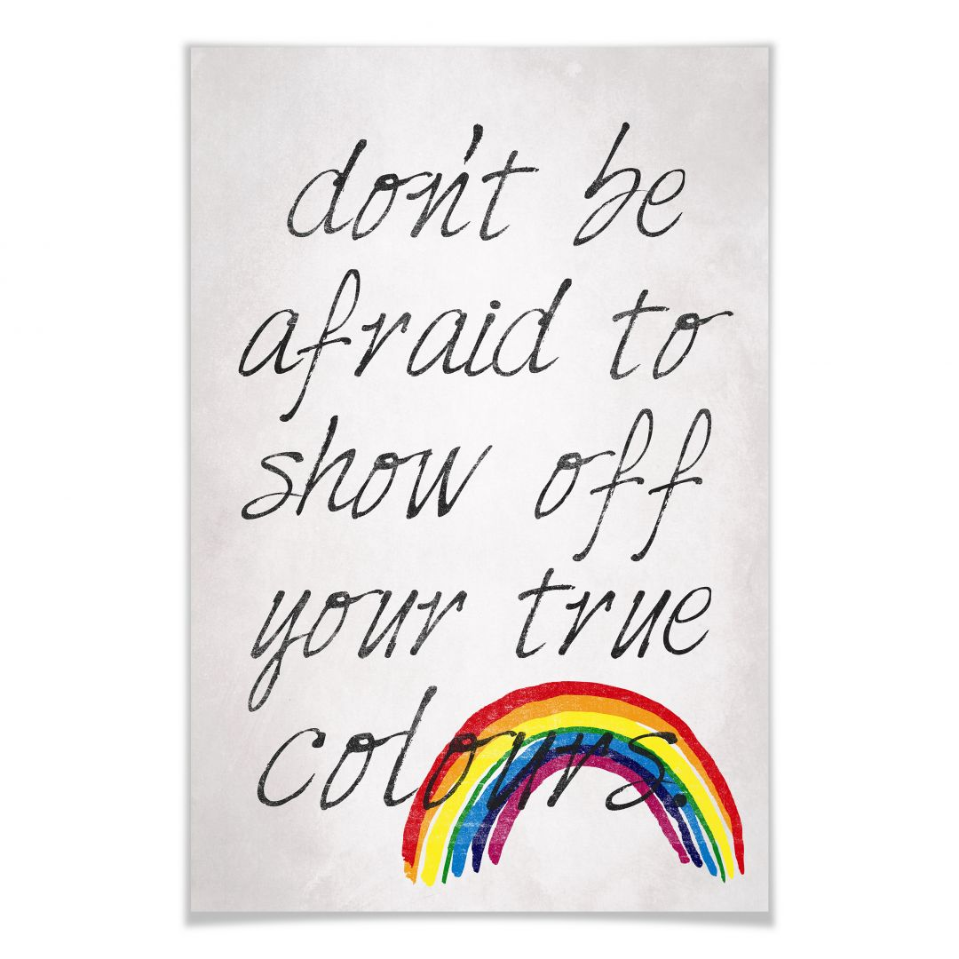 Poster Don't be afraid to show off your true colours