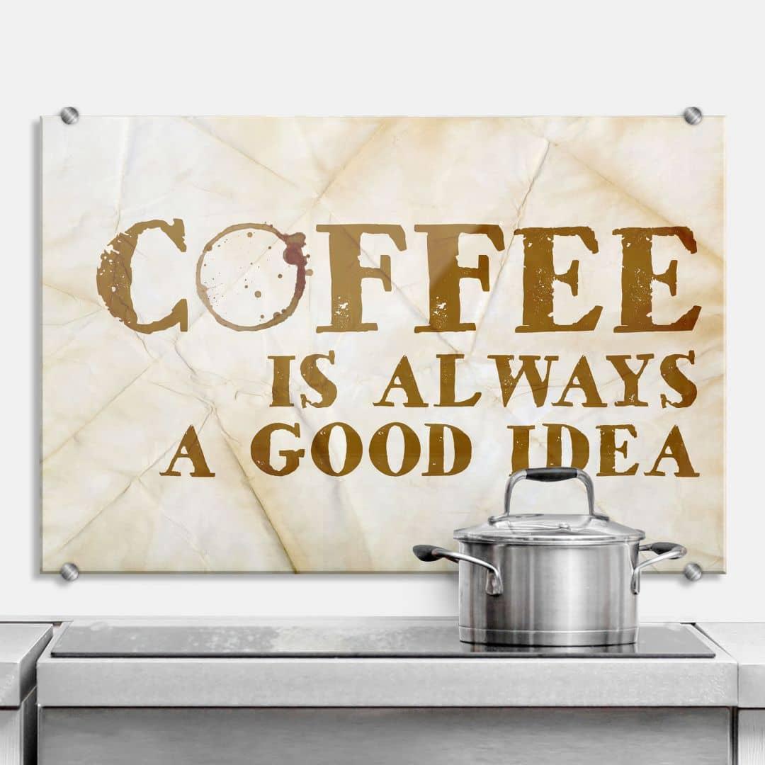 Coffee is always a good idea - Kitchen Splashback