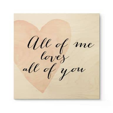 Holzposter Confetti & Cream - All of me loves all of you - Quadratisch