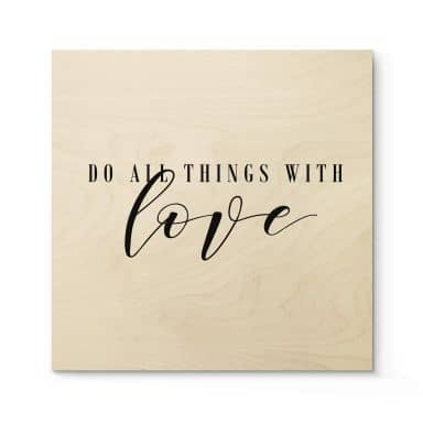 Holzbild Do all things with love - Quadratisch
