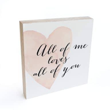 Holzbild zum Hinstellen - Confetti & Cream - All of me loves all of you - 15x15 cm