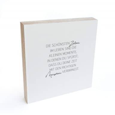 Holzbild zum Hinstellen - Die schönsten Zeiten im Leben 02 - 15x15 cm