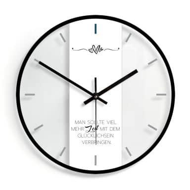 Wanduhr aus Glas - Man sollte viel mehr Zeit mit dem Glücklichsein verbringen 02 - Ø30 cm