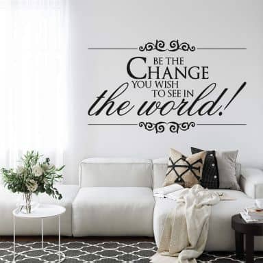Be the change you wish to see in the world Wall sticker
