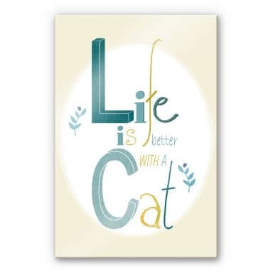 Acrylglasbild Loske - Life is better with a Cat