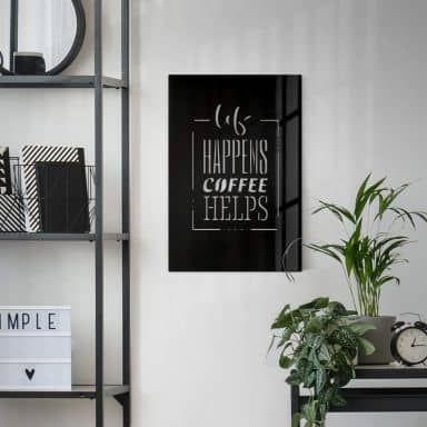 Décoration en plexiglas - Tableau - Life happens coffee helps