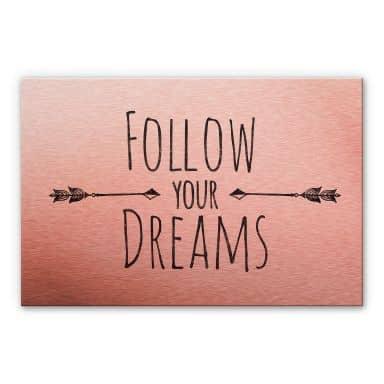 Alu-Dibond effetto ramato –  Follow your Dreams