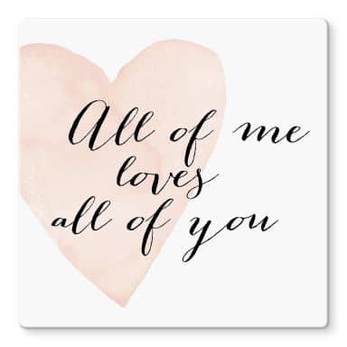 Glasbild Confetti & Cream - All of me loves all of you