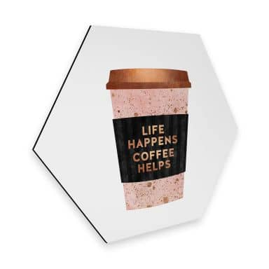 Hexagon - Alu-Dibond Fredriksson - Life happens Coffee helps