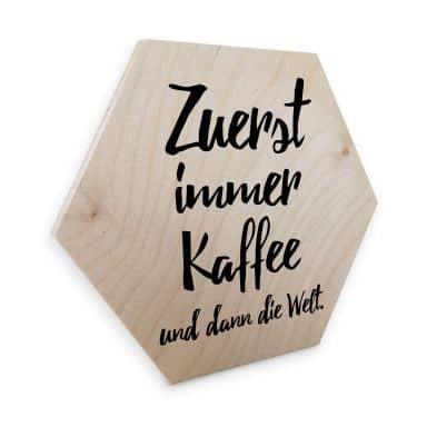 Hexagon - Holz Birke-Furnier - Zuerst immer Kaffee und dann die Welt