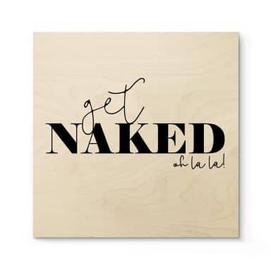 Holzposter Get naked