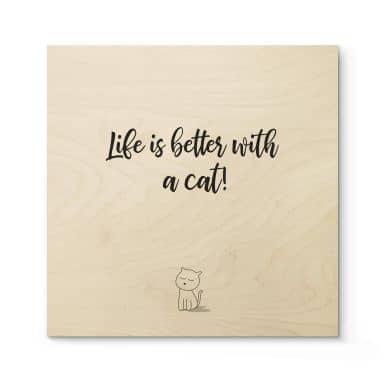 Tableau sur bois Life is better with a cat - Carré