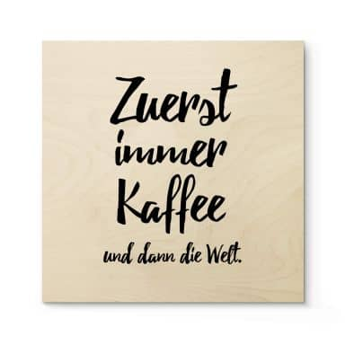 Holzposter Zuerst immer Kaffee und dann die Welt - Quadratisch