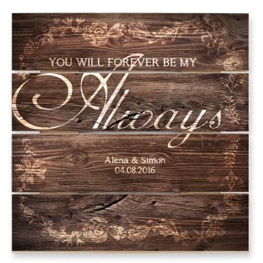 Stampa su legno + testo a piacere -You will be forever my Always
