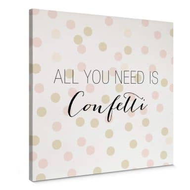 Leinwandbild Confetti & Cream - All you need is confetti