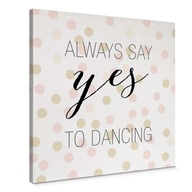 Leinwandbild Confetti & Cream - Always say yes to dancing