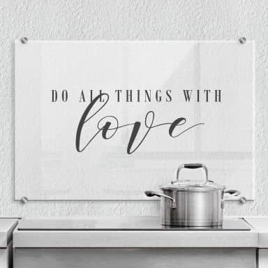 Spritzschutz Transparent - Do all things with love