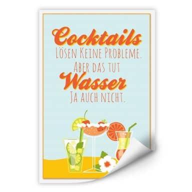 Wallprint Cocktails lösen keine Probleme...