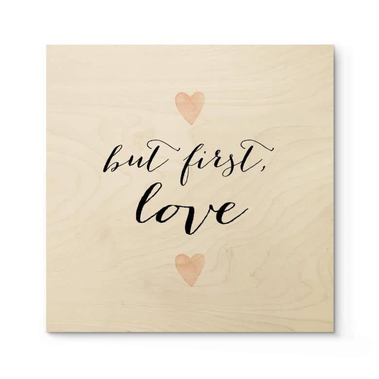 Holzposter Confetti & Cream - But first love - Quadratisch