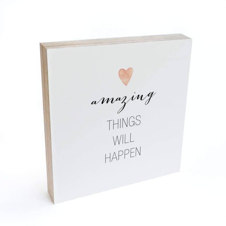 Holzbild zum Hinstellen - Confetti & Cream - Amazing things will happen - 15x15 cm