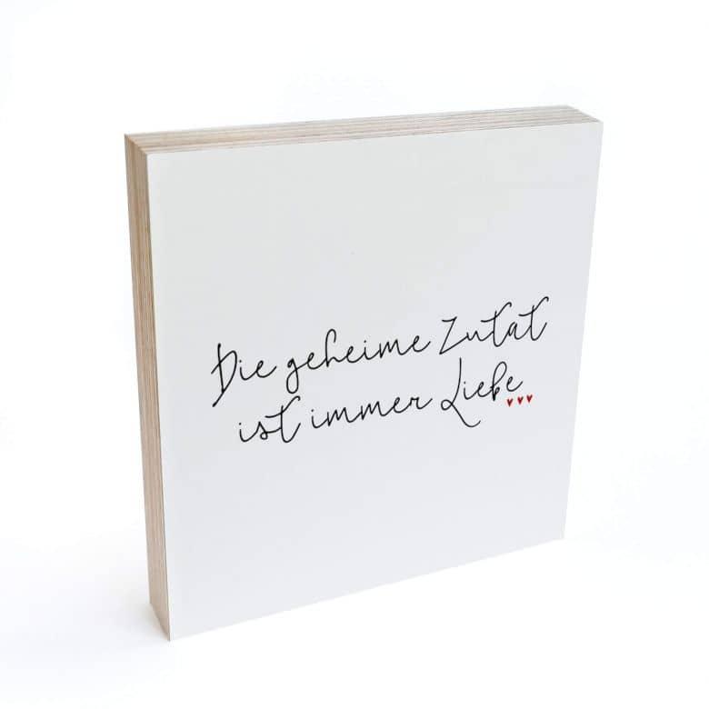 Holzbild zum Hinstellen - Die geheime Zutat ist immer Liebe - 15x15 cm