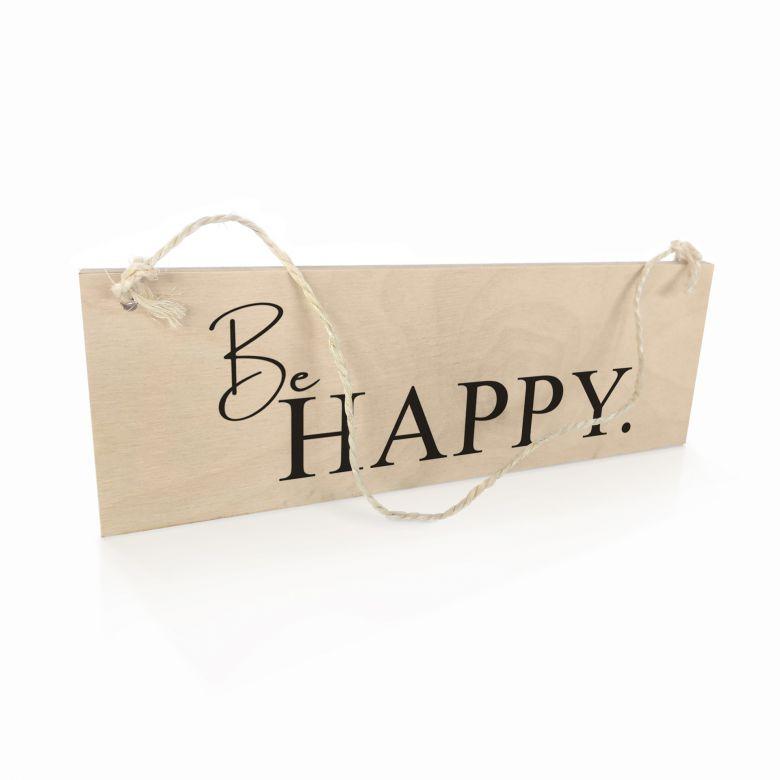 Holzschild Be Happy