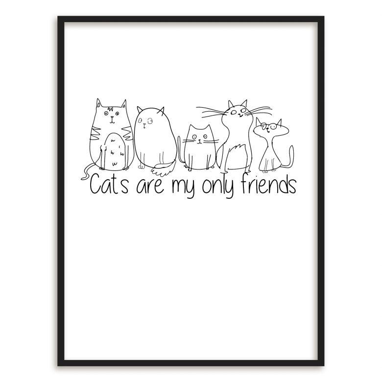 Poster mit Bilderrahmen - Cats are my only friends. | wall-art.de