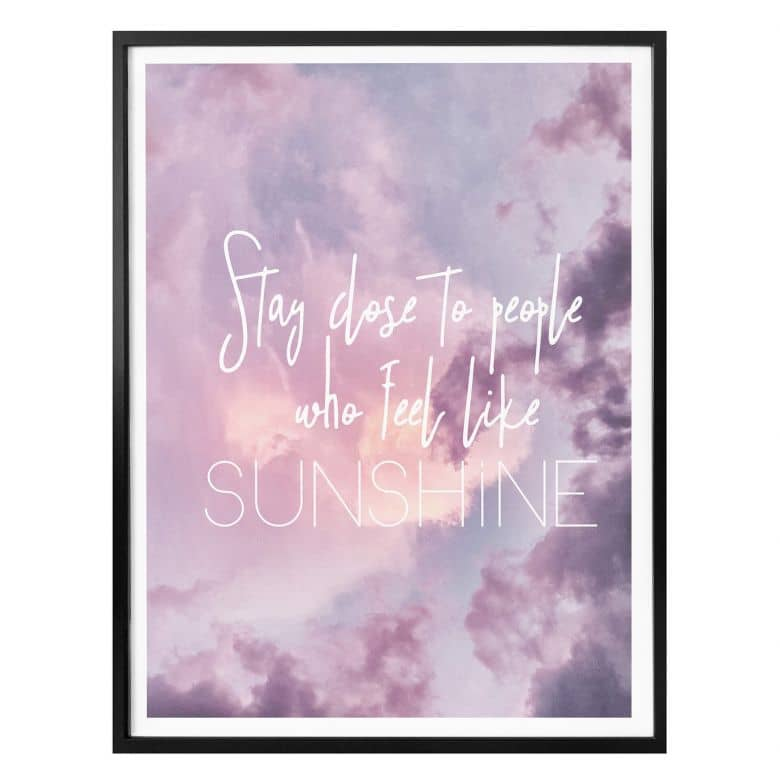 Poster - Stay close to people who feel like sunshine
