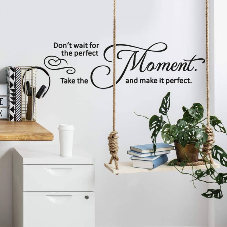 Don\'t wait for the perfect moment... Wall sticker