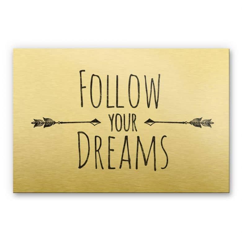 Alu-Dibond-Goldeffekt - Follow your Dreams