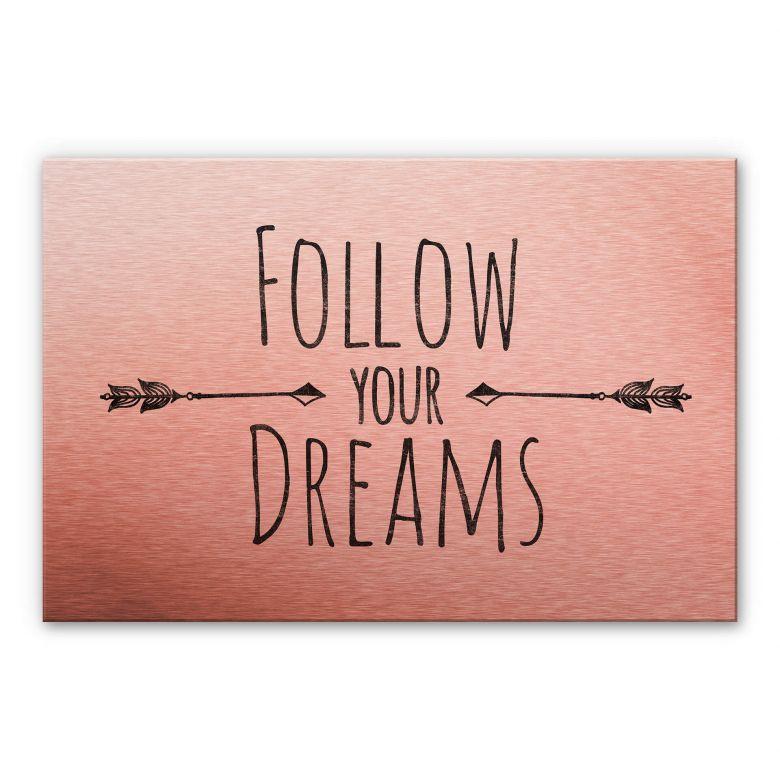 Alu-Dibond-Kupfereffekt - Follow your Dreams
