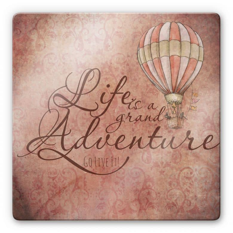 Glasbild Life is a grand adventure - quadratisch