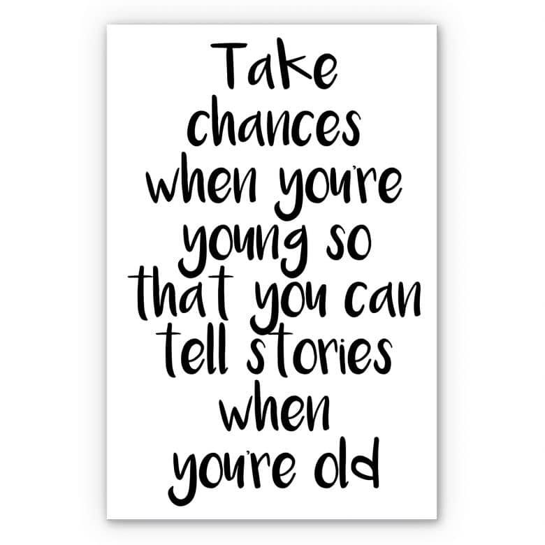 Wandbild Take chances when you're young...