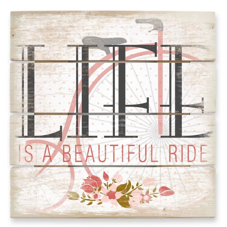 Holzbild Life is a beautiful Ride
