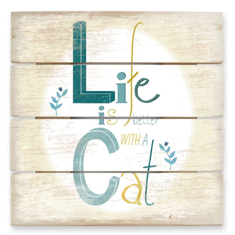 Holzbild Loske - Life is better with a Cat