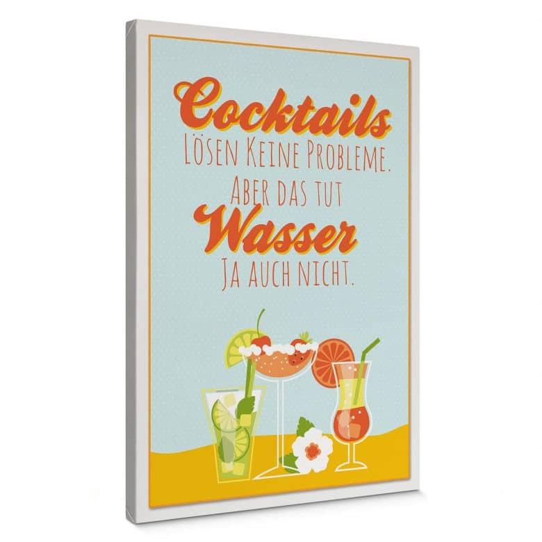Leinwandbild Cocktails lösen keine Probleme...