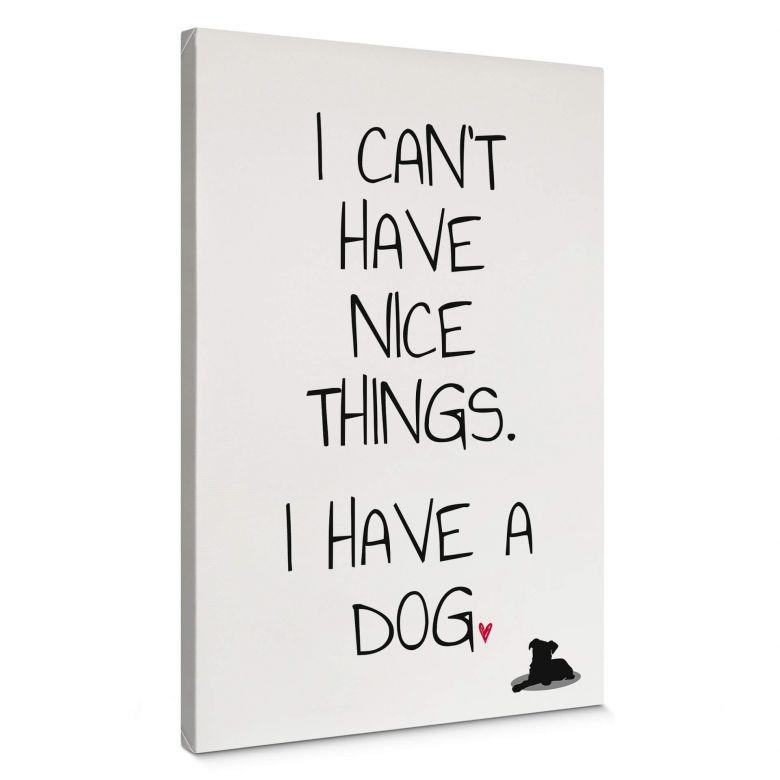 Leinwandbild I can't have nice Things - Dog