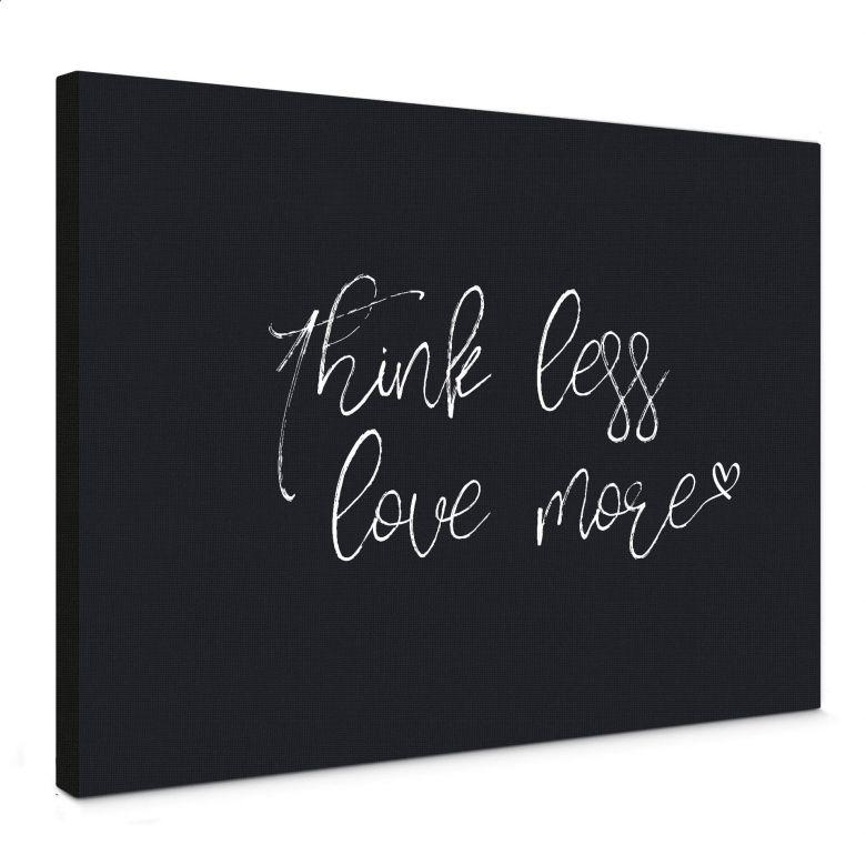 Leinwandbild Think less love more - schwarz-weiß