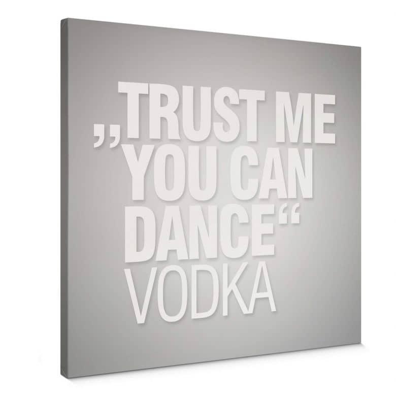 Leinwandbild Trust me you can dance