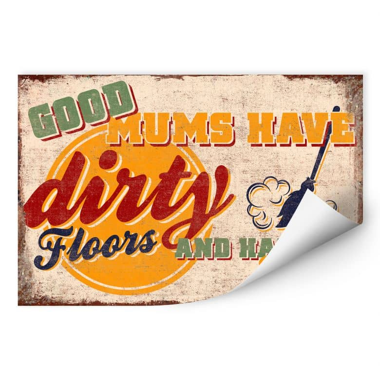 Wallprint W - Good Mums have dirty Floors