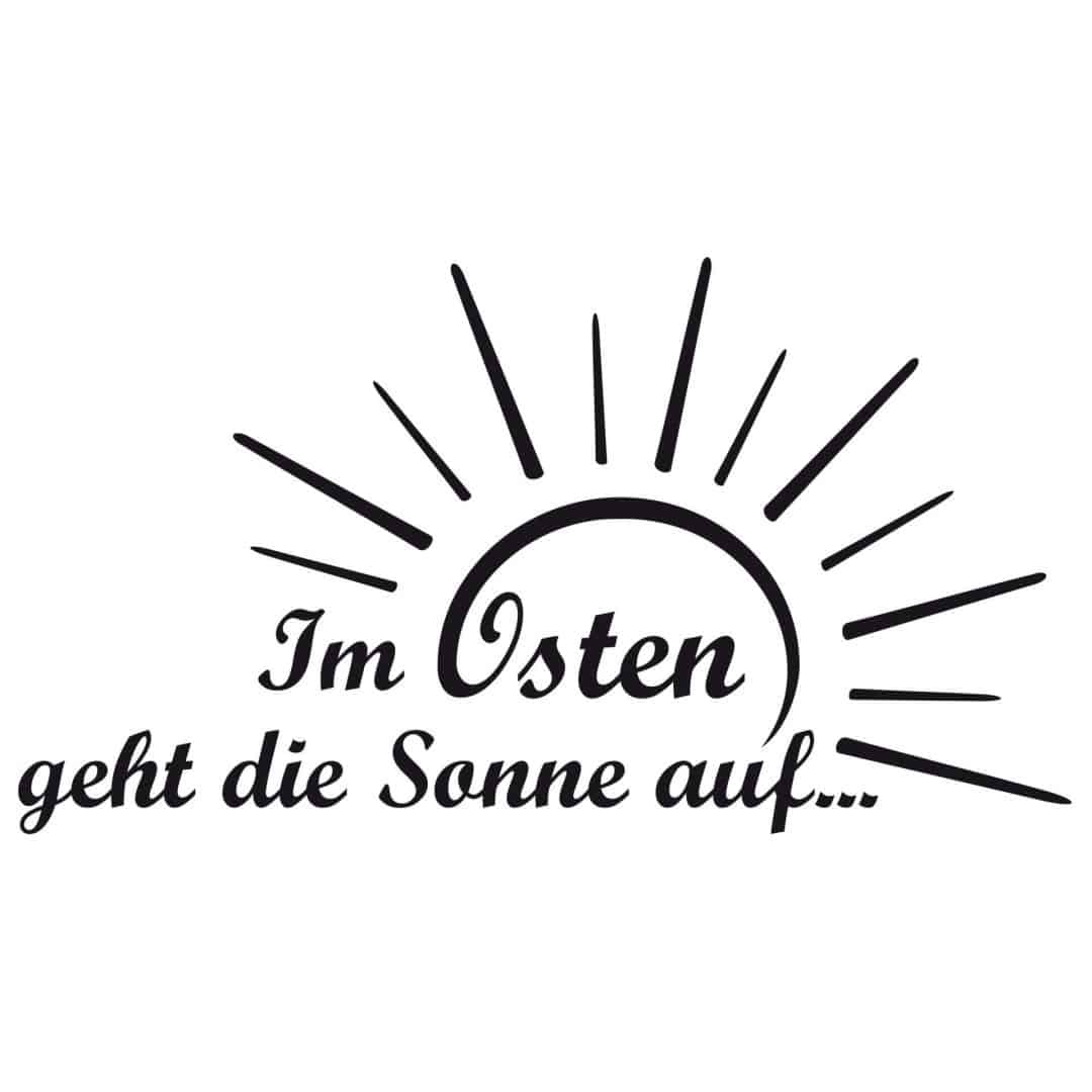 wandtattoo mit spruch im osten geht die sonne auf wall. Black Bedroom Furniture Sets. Home Design Ideas